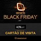 Black Friday 2017 na Agência - 40% de desconto para Cartão de Visita